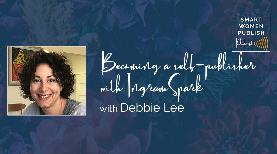 Becoming a self-publisher with IngramSpark - Debbie Lee